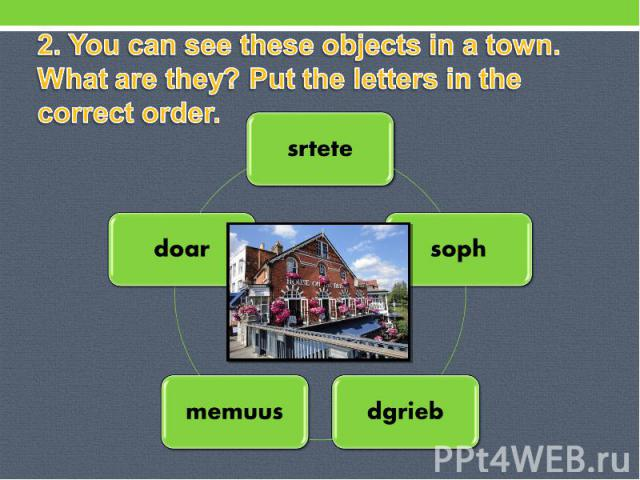 2. You can see these objects in a town. What are they? Put the letters in the correct order.