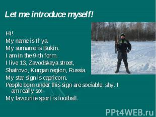 Let me introduce myself! Hi! My name is Il'ya. My surname is Bukin. I am in the