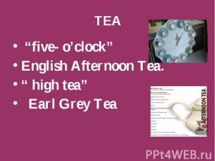 """TEA """"five- o'clock"""" English Afternoon Tea. """" high tea"""" Earl Grey Tea"""