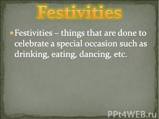 Festivities Festivities – things that are done to celebrate a special occasion s