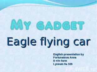 My gadget Eagle flying car English presentation by Fortunatova Anna 8 «V» form L