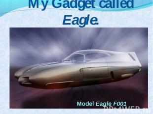 My Gadget called Eagle. Model Eagle F001