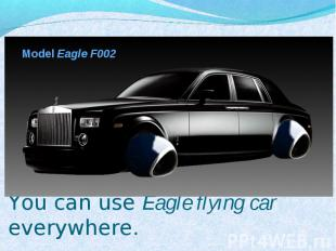 Model Eagle F002 You can use Eagle flying car everywhere.