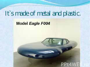 It`s made of metal and plastic. Model Eagle F004