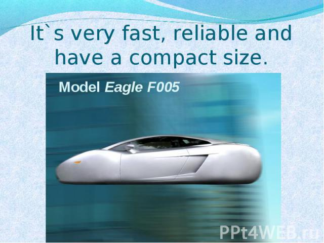 It`s very fast, reliable and have a compact size. Model Eagle F005