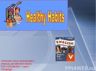 Healthy Habits Логинова Ольга Анатольевна Учитель английского языка ГОУ СОШ №180