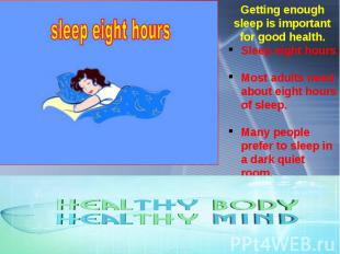 Getting enough sleep is important for good health. Sleep eight hours Most adults