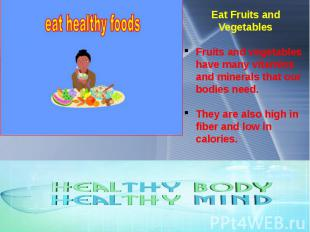 Eat Fruits and Vegetables Fruits and vegetables have many vitamins and minerals