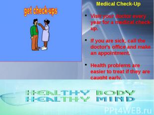 Medical Check-Up Visit your doctor every year for a medical check-up. If you are