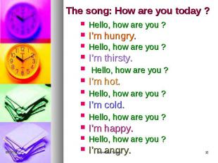 The song: How are you today ? Hello, how are you ? I'm hungry. Hello, how are yo