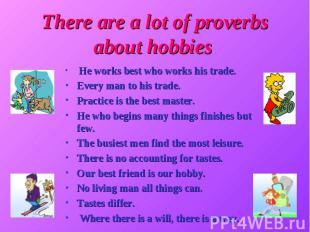 There are a lot of proverbs about hobbies He works best who works his trade. Eve