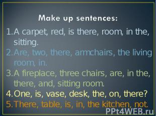 Make up sentences:A carpet, red, is there, room, in the, sitting. Are, two, ther