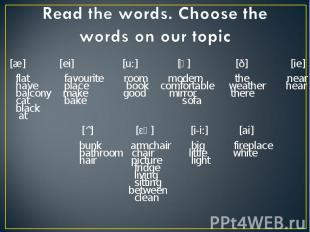 Read the words. Choose the words on our topic [æ] [ei] [u:] [ә] [ð] [ie] flat fa