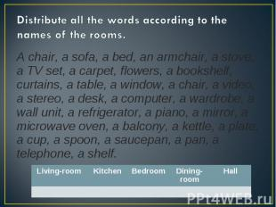 Distribute all the words according to the names of the rooms. A chair, a sofa, a