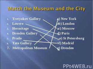 Match the Museum and the City Tretyakov Gallery a) New York Louvre b) London Her