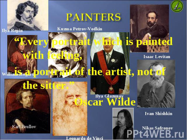 "PAINTERS ""Every portrait which is painted with feeling, is a portrait of the artist, not of the sitter."" Oscar Wilde"