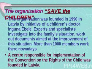 """The organisation """"SAVE the CHILDREN"""" This organisation was founded in 1990 in La"""