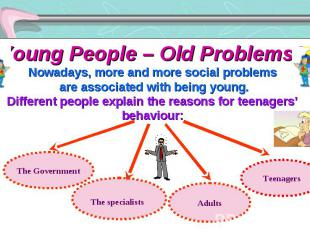 Young People – Old Problems? Nowadays, more and more social problems are associa