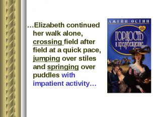 …Elizabeth continued her walk alone, crossing field after field at a quick pace,