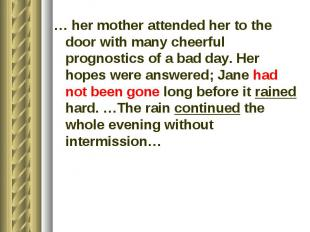 … her mother attended her to the door with many cheerful prognostics of a bad da
