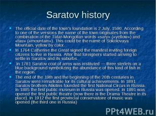 Saratov history The official date of the town's foundation is 2 July, 1590. Acco