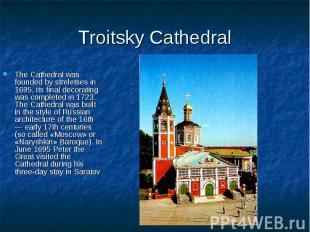 Troitsky Cathedral The Cathedral was founded by streletses in 1695, its final de