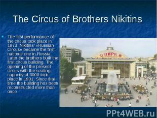 The Circus of Brothers Nikitins The first performance of the circus took place i