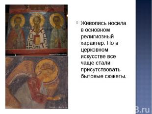 Живопись носила в основном религиозный характер. Но в церковном искусстве все ча