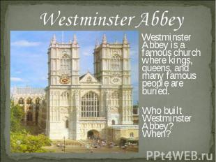 Westminster Abbey Westminster Abbey is a famous church where kings, queens, and