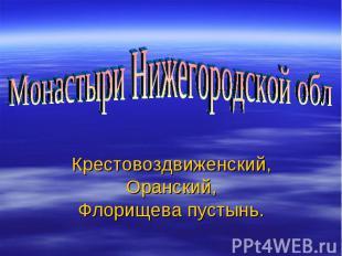 Монастыри Нижегородской обл Крестовоздвиженский, Оранский, Флорищева пустынь.