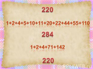 1+2+4+5+10+11+20+22+44+55+110 1+2+4+71+142