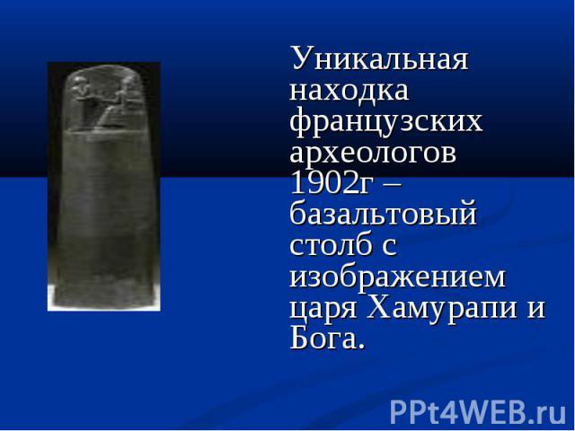 Уникальная находка французских археологов 1902г – базальтовый столб с изображением царя Хамурапи и Бога.