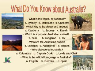 What Do You Know about Australia? - What is the capital of Australia? a. Sydney