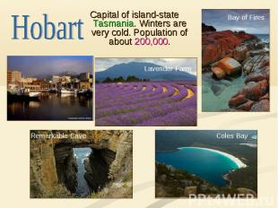 Hobart Capital of island-state Tasmania. Winters are very cold. Population of ab