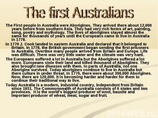 The first Australians The First people in Australia were Aborigines. They arrive