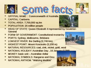 Some facts OFFITIAL NAME : Commonwealth of Australia CAPITAL: Canberra TOTAL ARE