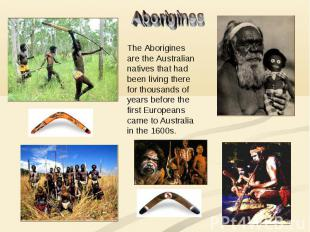 Aborigines The Aborigines are the Australian natives that had been living there