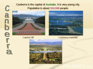 Canberra is the capital of Australia. It is very young city. Population is about