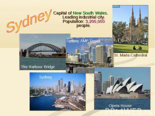 Sydney Capital of New South Wales. Leading industrial city. Population: 3,200,00