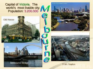 Capital of Victoria. The world's most livable city. Population: 3.200.000 Melbou