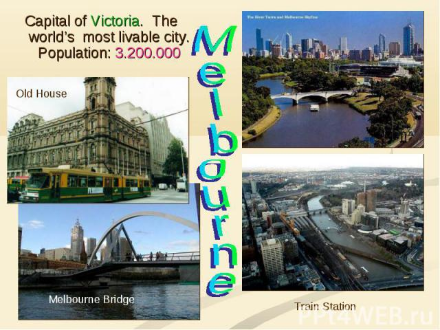 Capital of Victoria. The world's most livable city. Population: 3.200.000 Melbourne