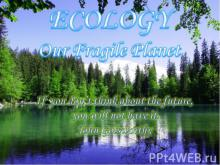 ECOLOGY Our Fragile Planet