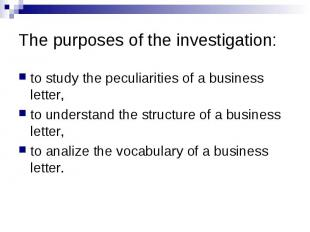The purposes of the investigation: to study the peculiarities of a business lett