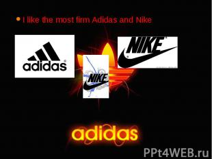 I like the most firm Adidas and Nike