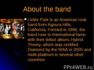 About the band Linkin Park is an American rock band from Agoura Hills, Californi
