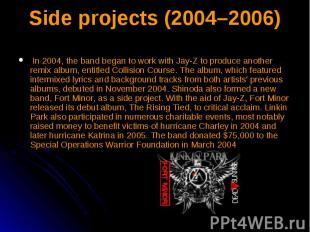 Side projects (2004–2006) In 2004, the band began to work with Jay-Z to produce