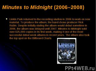Minutes to Midnight (2006–2008) Linkin Park returned to the recording studios in