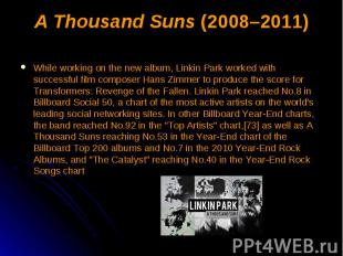 A Thousand Suns (2008–2011) While working on the new album, Linkin Park worked w