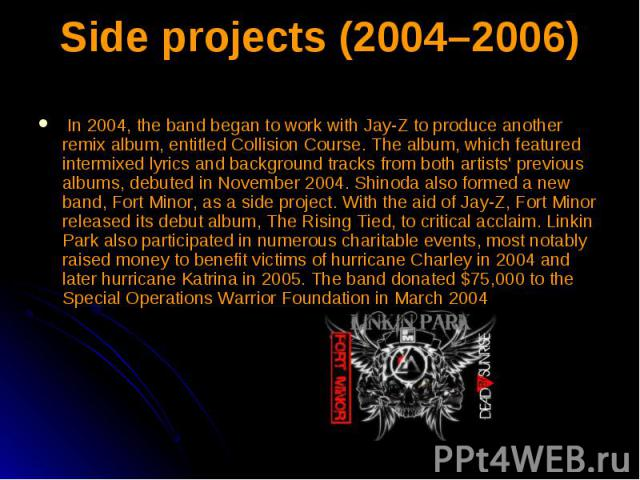 Side projects (2004–2006) In 2004, the band began to work with Jay-Z to produce another remix album, entitled Collision Course. The album, which featured intermixed lyrics and background tracks from both artists' previous albums, debuted in November…