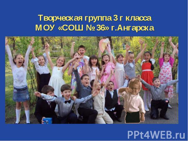 Творческая группа 3 г класса МОУ «СОШ № 36» г.Ангарска